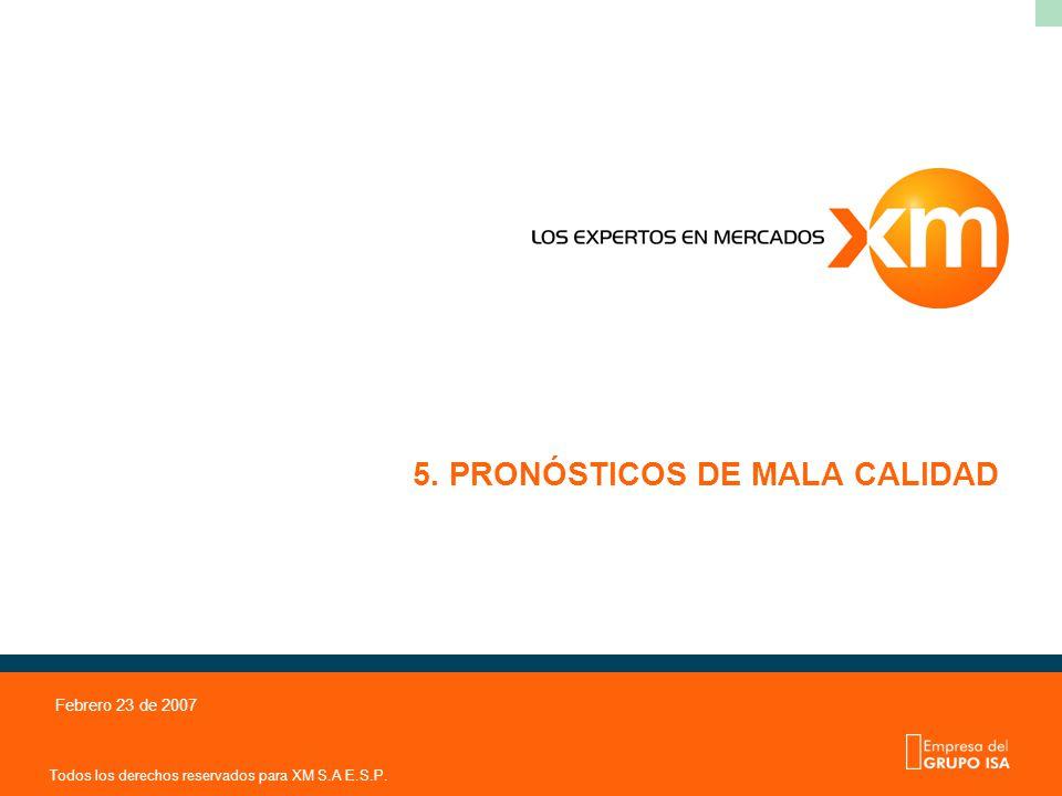 Todos los derechos reservados para XM S.A E.S.P. Febrero 23 de 2007 5. PRONÓSTICOS DE MALA CALIDAD