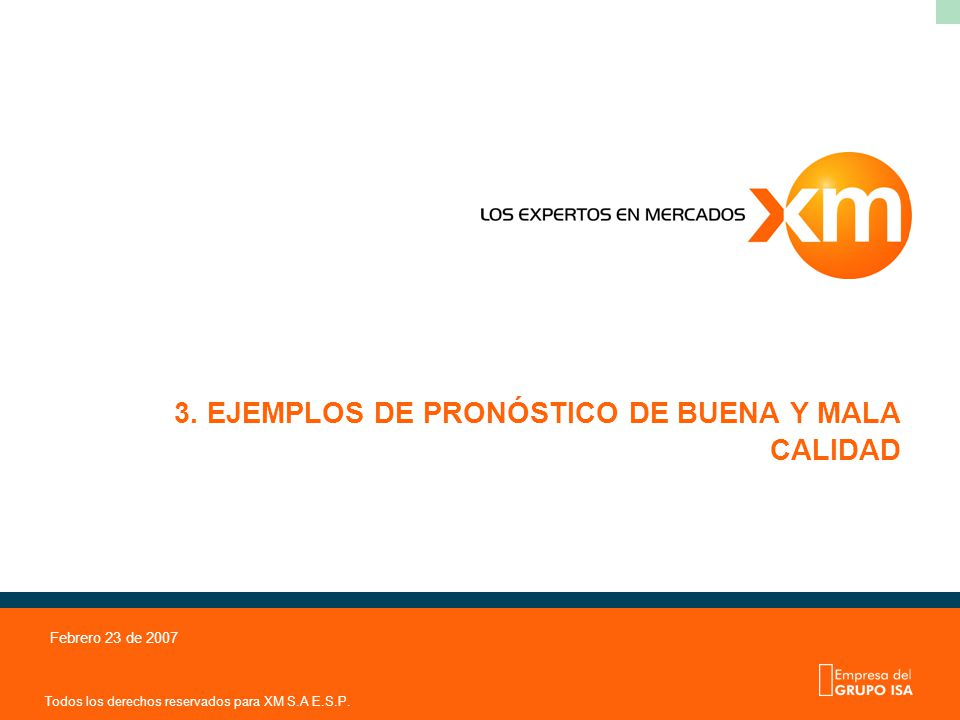 Todos los derechos reservados para XM S.A E.S.P. Febrero 23 de 2007 3. EJEMPLOS DE PRONÓSTICO DE BUENA Y MALA CALIDAD