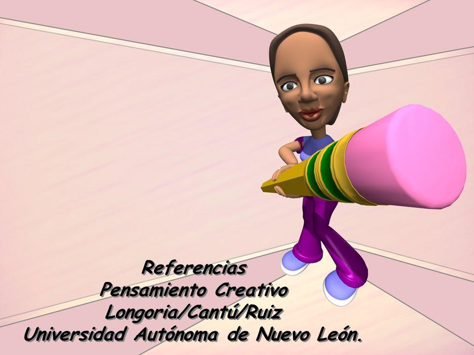 Referencias Pensamiento Creativo Longoria/Cantú/Ruiz Universidad Autónoma de Nuevo León.