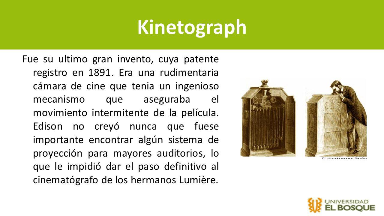Kinetograph Fue su ultimo gran invento, cuya patente registro en 1891. Era una rudimentaria cámara de cine que tenia un ingenioso mecanismo que asegur