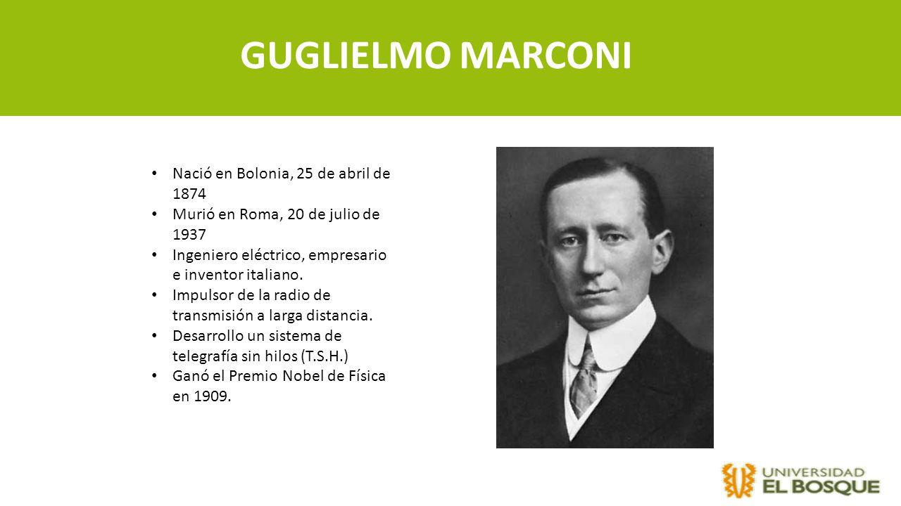 GUGLIELMO MARCONI Nació en Bolonia, 25 de abril de 1874 Murió en Roma, 20 de julio de 1937 Ingeniero eléctrico, empresario e inventor italiano. Impuls