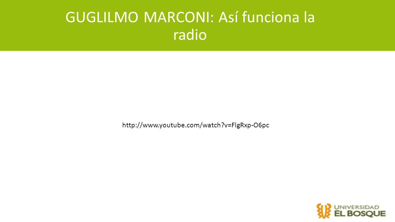 GUGLILMO MARCONI: Así funciona la radio http://www.youtube.com/watch?v=FlgRxp-O6pc