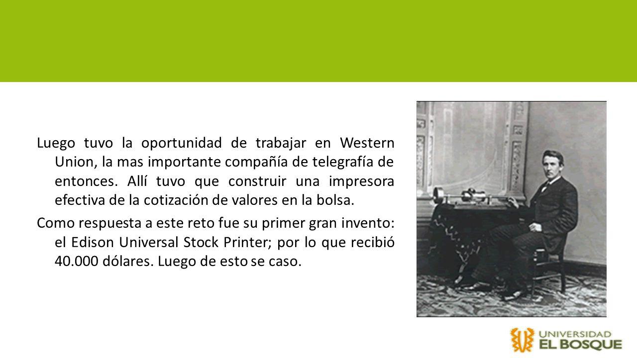 Luego tuvo la oportunidad de trabajar en Western Union, la mas importante compañía de telegrafía de entonces. Allí tuvo que construir una impresora ef