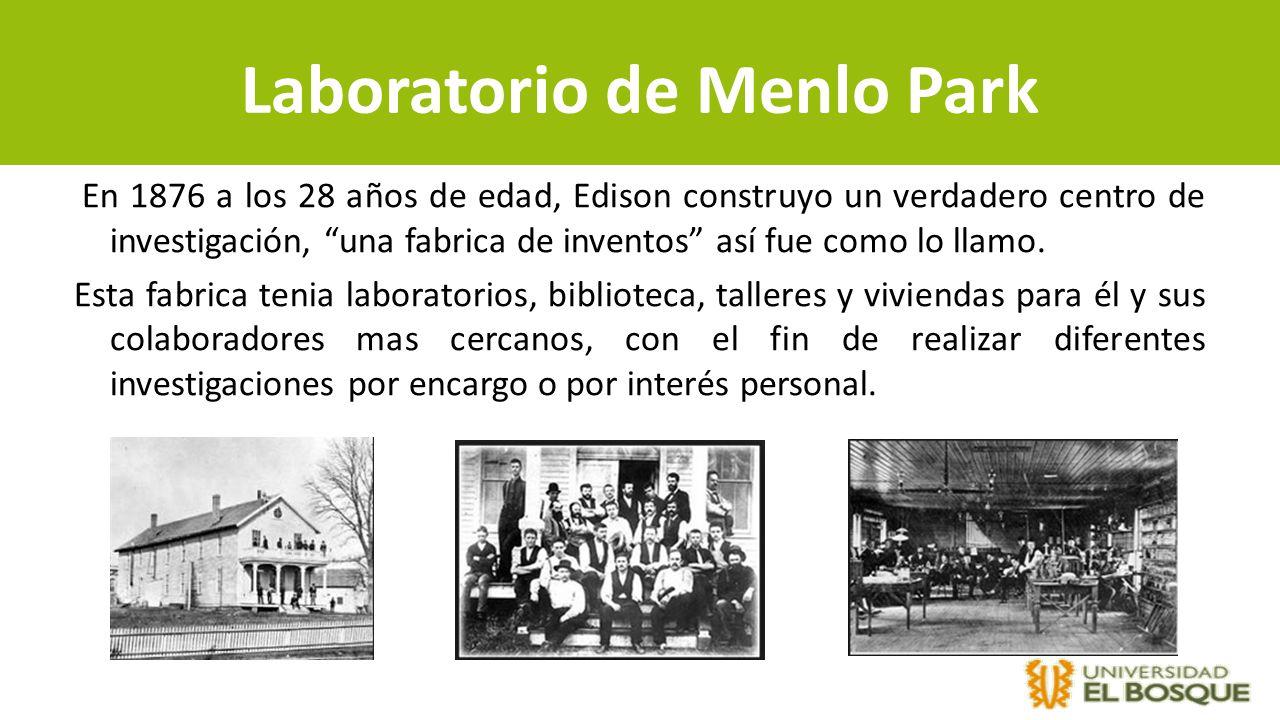 Laboratorio de Menlo Park En 1876 a los 28 años de edad, Edison construyo un verdadero centro de investigación, una fabrica de inventos así fue como l