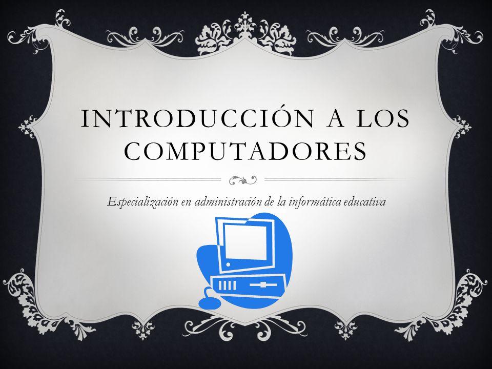 INTRODUCCIÓN A LOS COMPUTADORES Especialización en administración de la informática educativa