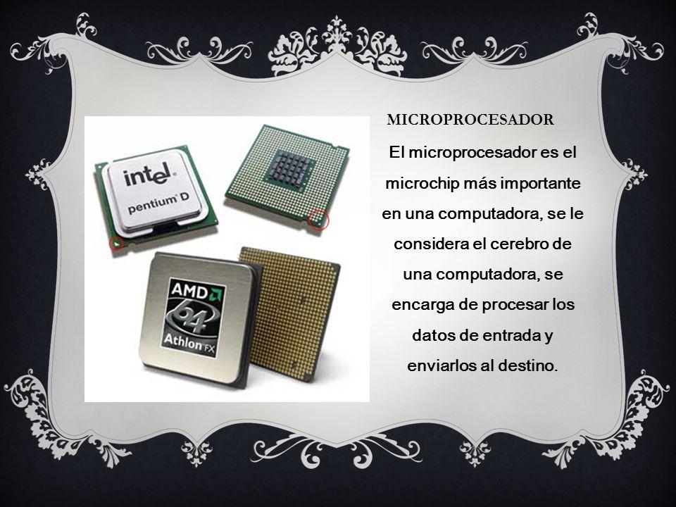 MICROPROCESADOR El microprocesador es el microchip más importante en una computadora, se le considera el cerebro de una computadora, se encarga de procesar los datos de entrada y enviarlos al destino.