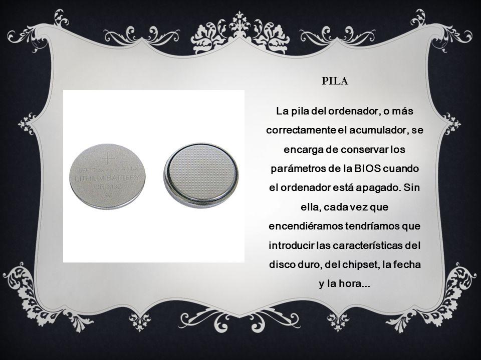 PILA La pila del ordenador, o más correctamente el acumulador, se encarga de conservar los parámetros de la BIOS cuando el ordenador está apagado.