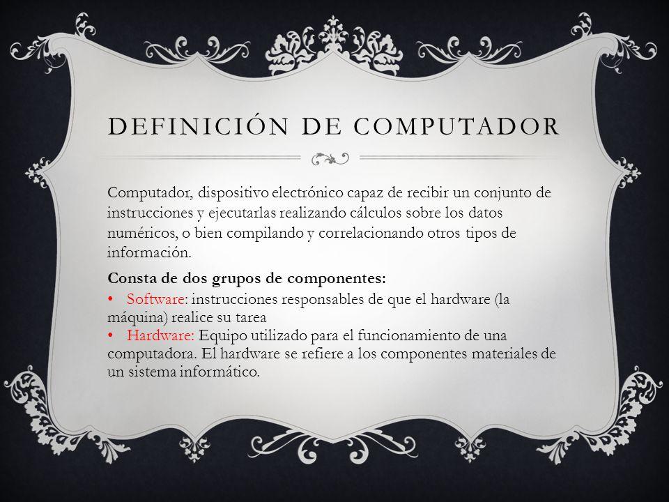 DEFINICIÓN DE COMPUTADOR Computador, dispositivo electrónico capaz de recibir un conjunto de instrucciones y ejecutarlas realizando cálculos sobre los datos numéricos, o bien compilando y correlacionando otros tipos de información.