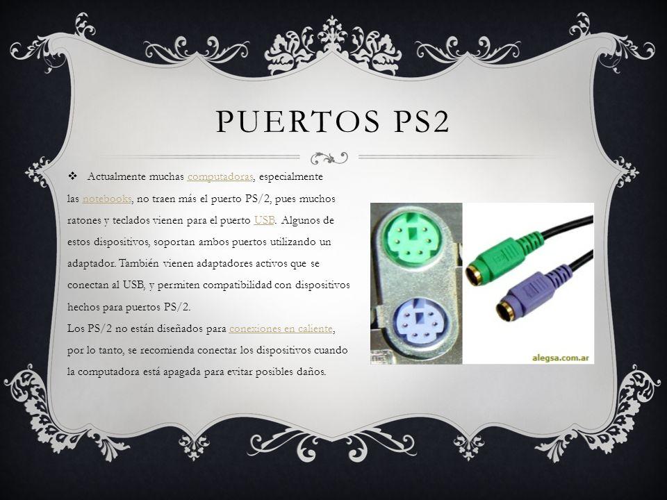 PUERTOS PS2 Actualmente muchas computadoras, especialmente las notebooks, no traen más el puerto PS/2, pues muchos ratones y teclados vienen para el puerto USB.