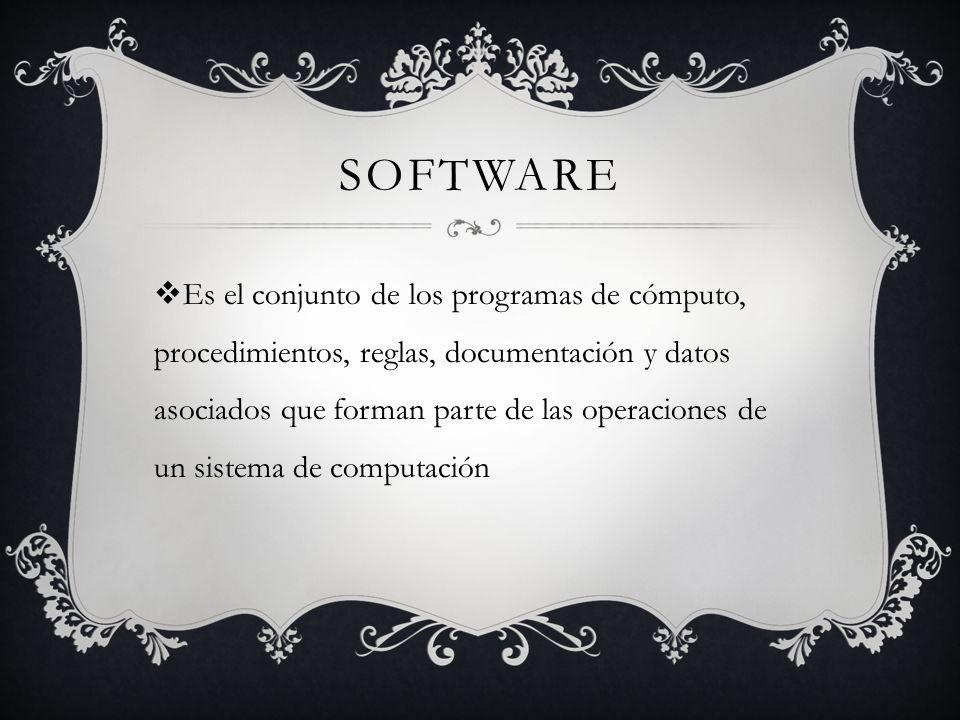 SOFTWARE Es el conjunto de los programas de cómputo, procedimientos, reglas, documentación y datos asociados que forman parte de las operaciones de un sistema de computación