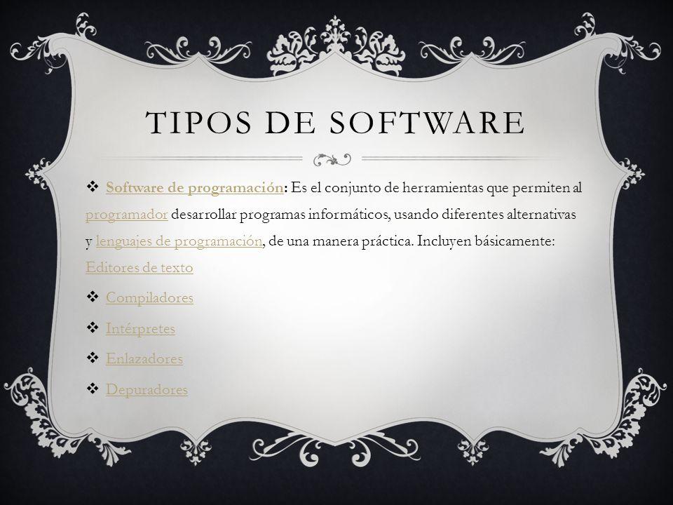 TIPOS DE SOFTWARE Software de programación: Es el conjunto de herramientas que permiten al programador desarrollar programas informáticos, usando diferentes alternativas y lenguajes de programación, de una manera práctica.