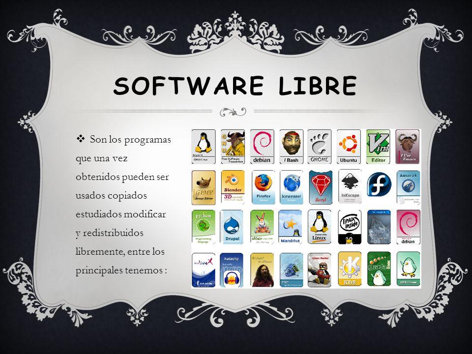SOFTWARE LIBRE Son los programas que una vez obtenidos pueden ser usados copiados estudiados modificar y redistribuidos libremente, entre los principales tenemos :