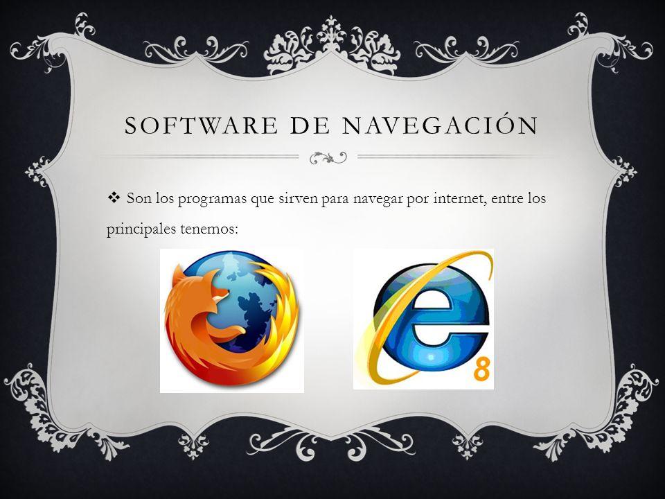 SOFTWARE DE NAVEGACIÓN Son los programas que sirven para navegar por internet, entre los principales tenemos: