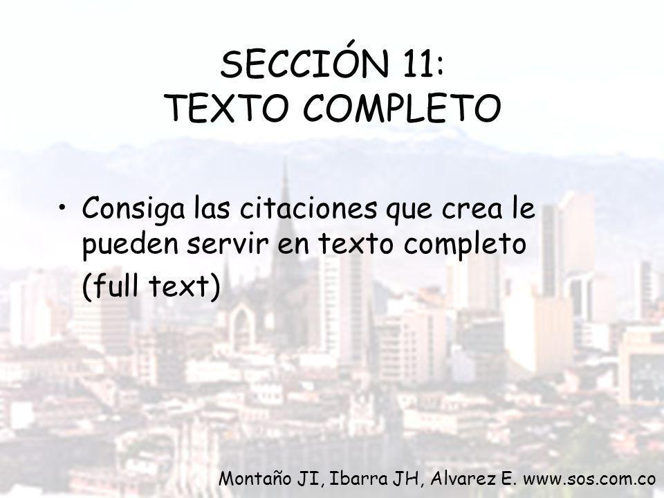 Consiga las citaciones que crea le pueden servir en texto completo (full text) SECCIÓN 11: TEXTO COMPLETO Montaño JI, Ibarra JH, Alvarez E. www.sos.co