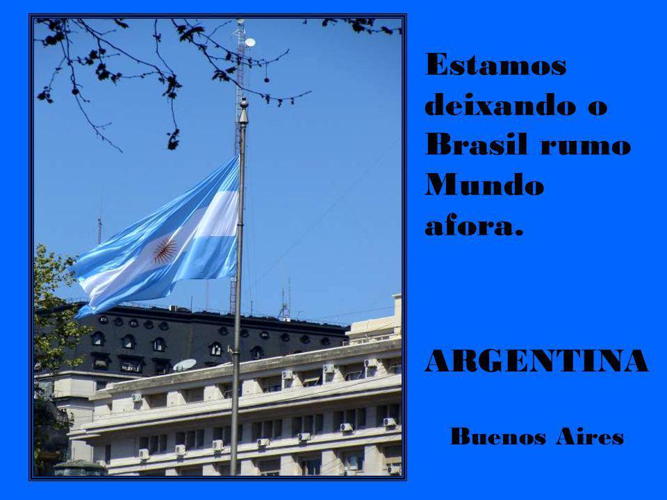 ARGENTINA Buenos Aires Estamos deixando o Brasil rumo Mundo afora.