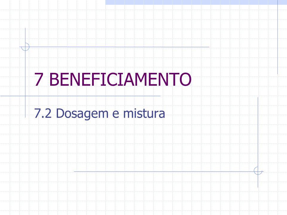 7 BENEFICIAMENTO 7.2 Dosagem e mistura