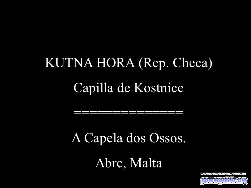 KUTNA HORA (Rep. Checa) Capilla de Kostnice ============== A Capela dos Ossos. Abrc, Malta