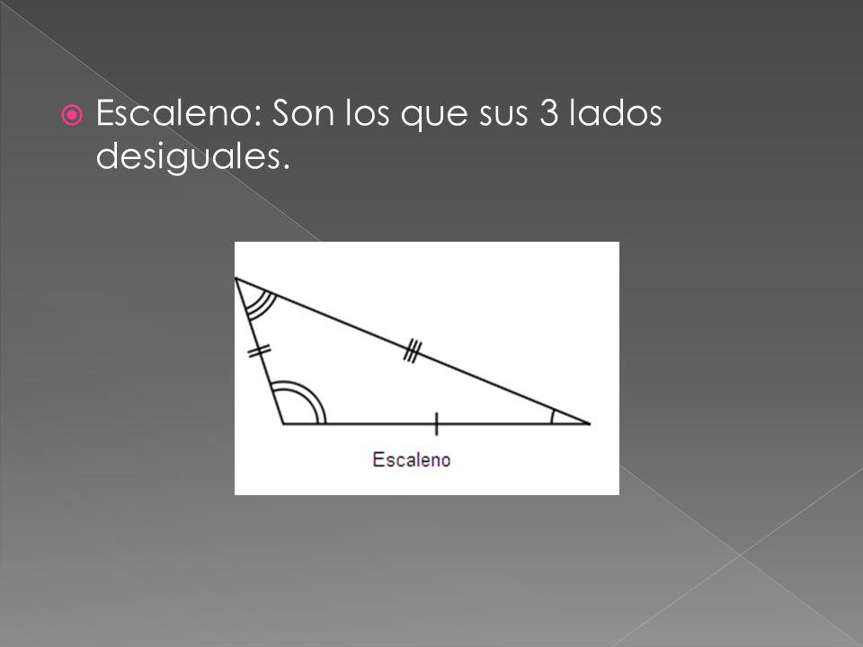  Escaleno: Son los que sus 3 lados desiguales.