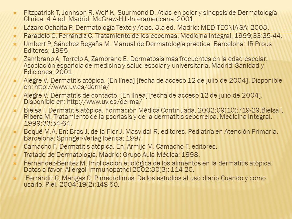  Fitzpatrick T, Jonhson R, Wolf K, Suurmond D.Atlas en color y sinopsis de Dermatología Clínica.