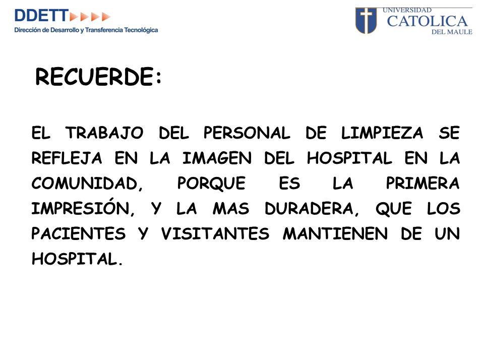 RECUERDE: EL TRABAJO DEL PERSONAL DE LIMPIEZA SE REFLEJA EN LA IMAGEN DEL HOSPITAL EN LA COMUNIDAD, PORQUE ES LA PRIMERA IMPRESIÓN, Y LA MAS DURADERA, QUE LOS PACIENTES Y VISITANTES MANTIENEN DE UN HOSPITAL.