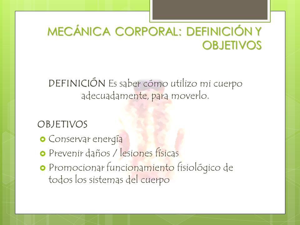 MECÁNICA CORPORAL: DEFINICIÓN Y OBJETIVOS DEFINICIÓNEs saber cómo utilizo mi cuerpo adecuadamente, para moverlo.