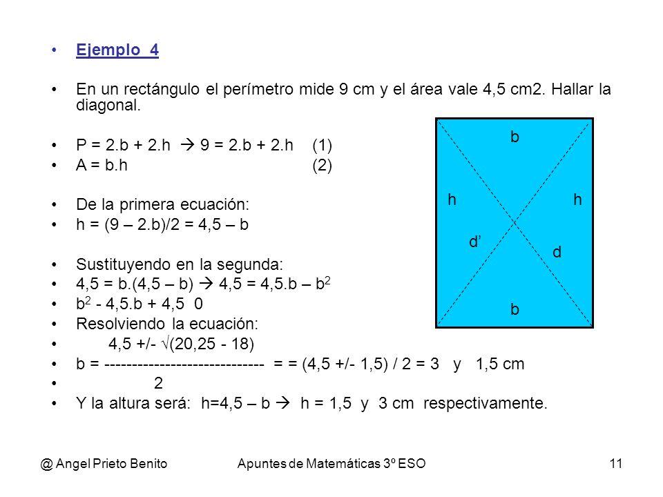 @ Angel Prieto BenitoApuntes de Matemáticas 3º ESO11 Ejemplo_4 En un rectángulo el perímetro mide 9 cm y el área vale 4,5 cm2. Hallar la diagonal. P =