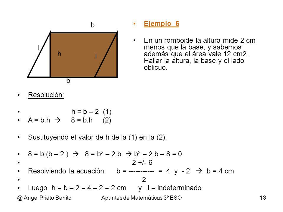 @ Angel Prieto BenitoApuntes de Matemáticas 3º ESO13 Ejemplo_6 En un romboide la altura mide 2 cm menos que la base, y sabemos además que el área vale 12 cm2.