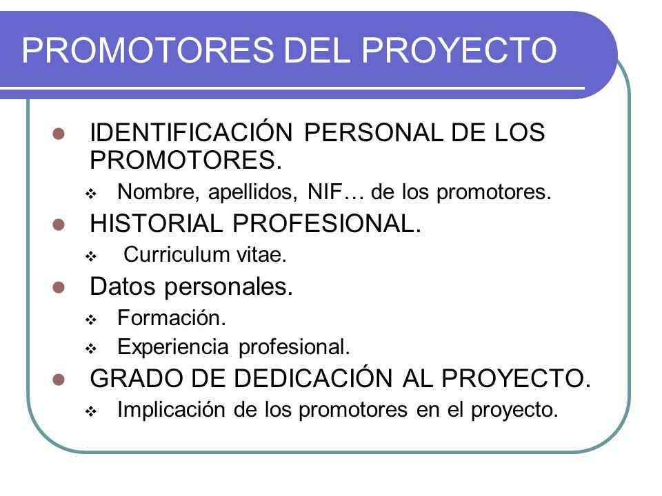 PROMOTORES DEL PROYECTO IDENTIFICACIÓN PERSONAL DE LOS PROMOTORES.  Nombre, apellidos, NIF… de los promotores. HISTORIAL PROFESIONAL.  Curriculum vi
