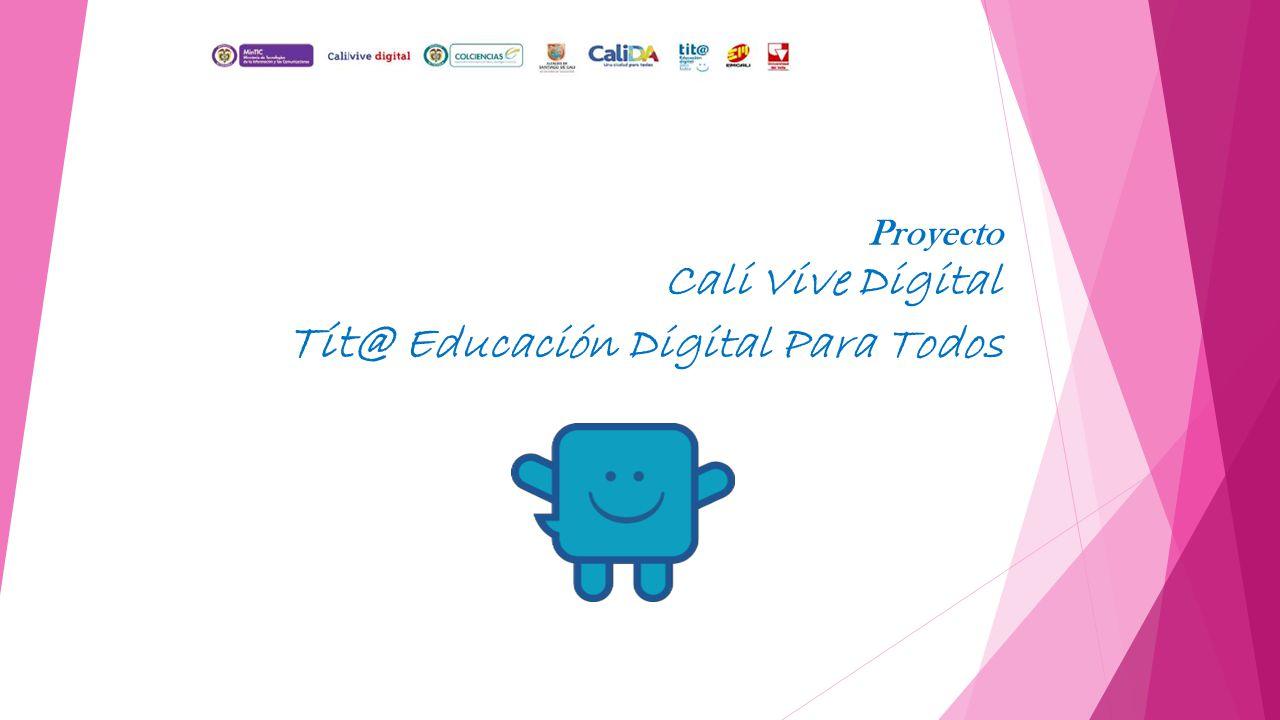 Proyecto Cali Vive Digital Tit@ Educación Digital Para Todos
