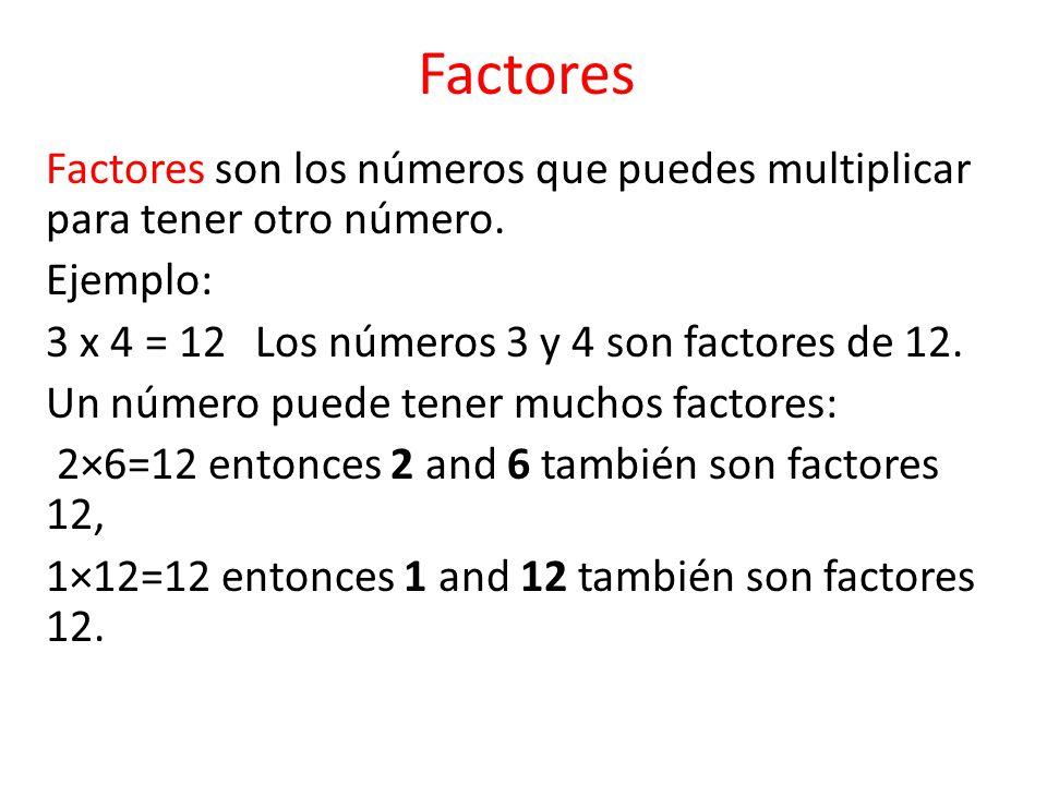Factores Factores son los números que puedes multiplicar para tener otro número.