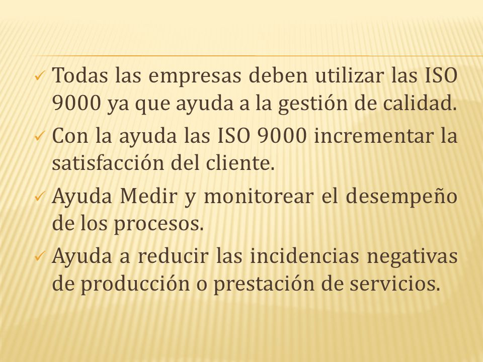 Todas las empresas deben utilizar las ISO 9000 ya que ayuda a la gestión de calidad. Con la ayuda las ISO 9000 incrementar la satisfacción del cliente