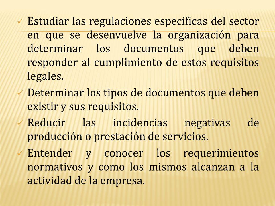 Estudiar las regulaciones específicas del sector en que se desenvuelve la organización para determinar los documentos que deben responder al cumplimiento de estos requisitos legales.