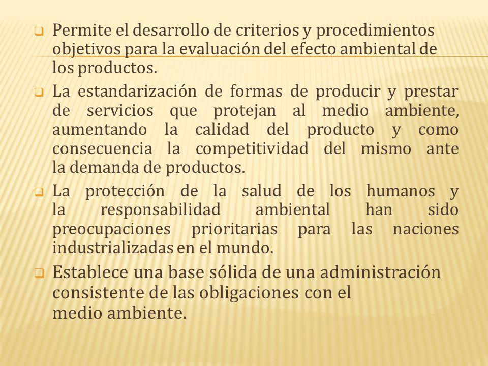  Permite el desarrollo de criterios y procedimientos objetivos para la evaluación del efecto ambiental de los productos.  La estandarización de form