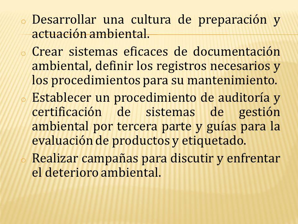 o Desarrollar una cultura de preparación y actuación ambiental. o Crear sistemas eficaces de documentación ambiental, definir los registros necesarios