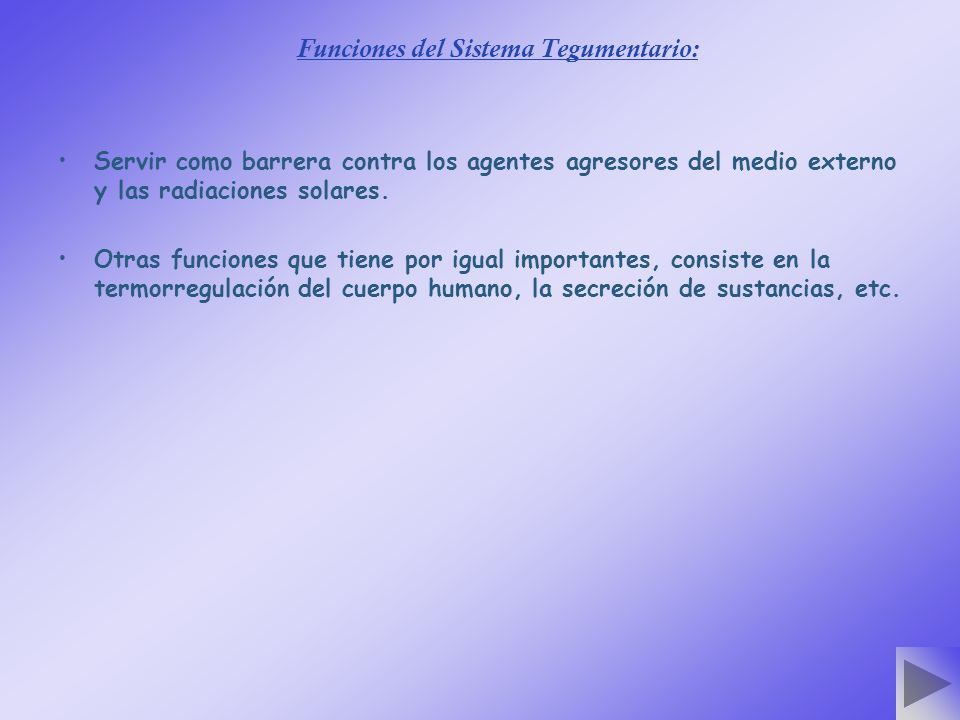 Funciones del Sistema Tegumentario: Servir como barrera contra los agentes agresores del medio externo y las radiaciones solares.