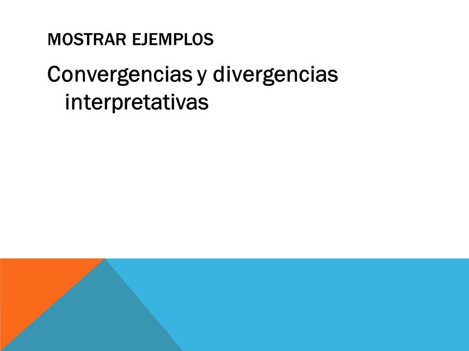 MOSTRAR EJEMPLOS Convergencias y divergencias interpretativas