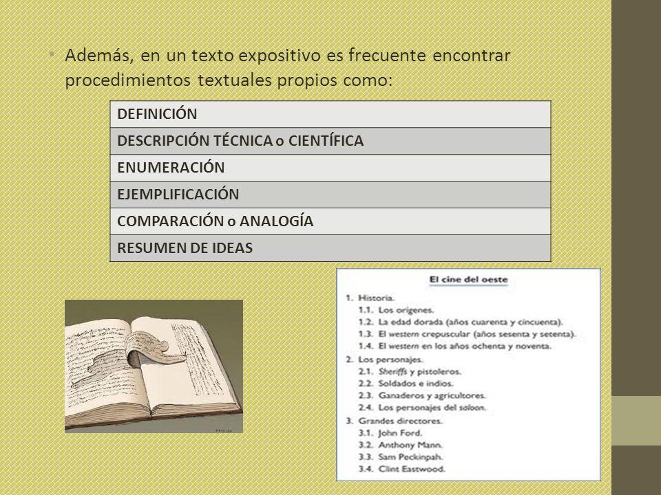 Además, en un texto expositivo es frecuente encontrar procedimientos textuales propios como: DEFINICIÓN DESCRIPCIÓN TÉCNICA o CIENTÍFICA ENUMERACIÓN EJEMPLIFICACIÓN COMPARACIÓN o ANALOGÍA RESUMEN DE IDEAS