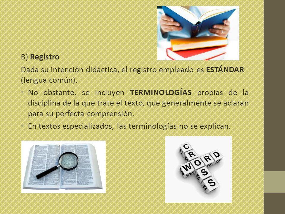B) Registro Dada su intención didáctica, el registro empleado es ESTÁNDAR (lengua común).