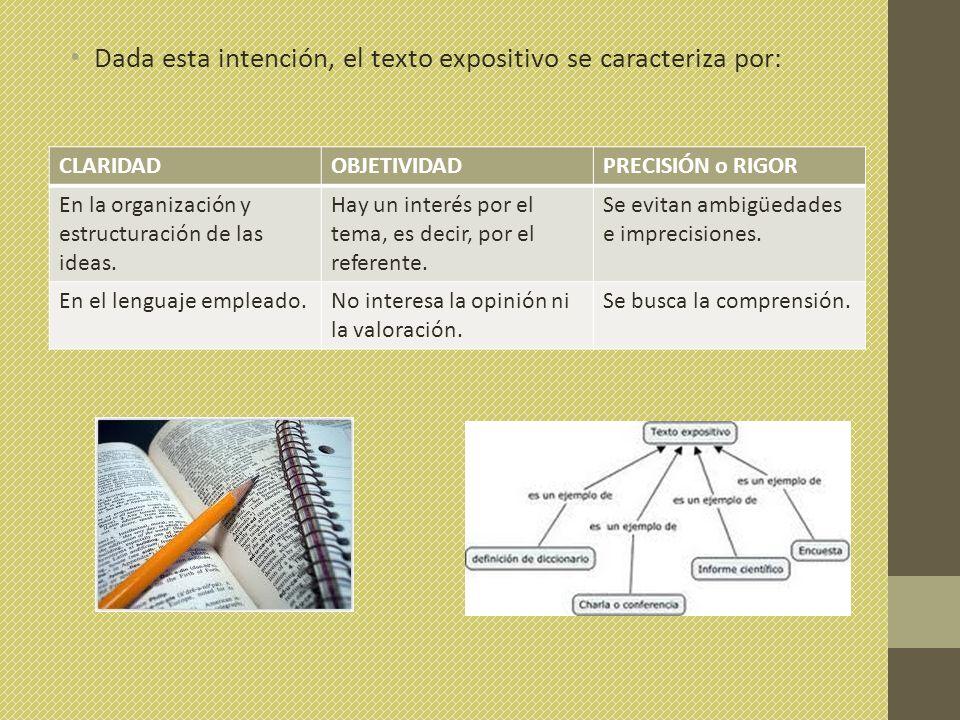 Dada esta intención, el texto expositivo se caracteriza por: CLARIDADOBJETIVIDADPRECISIÓN o RIGOR En la organización y estructuración de las ideas.