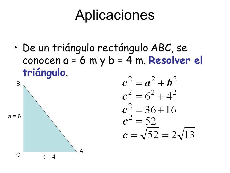Aplicaciones De un triángulo rectángulo ABC, se conocen a = 6 m y b = 4 m. Resolver el triángulo. A C B a = 6 b = 4