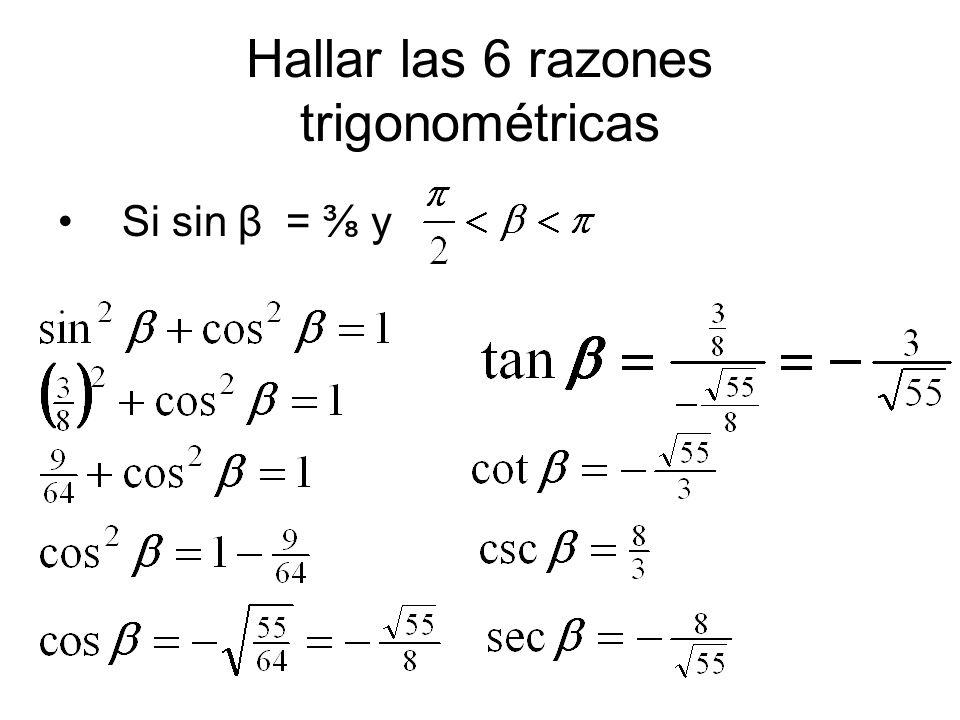 Hallar las 6 razones trigonométricas Si sin β = ⅜ y