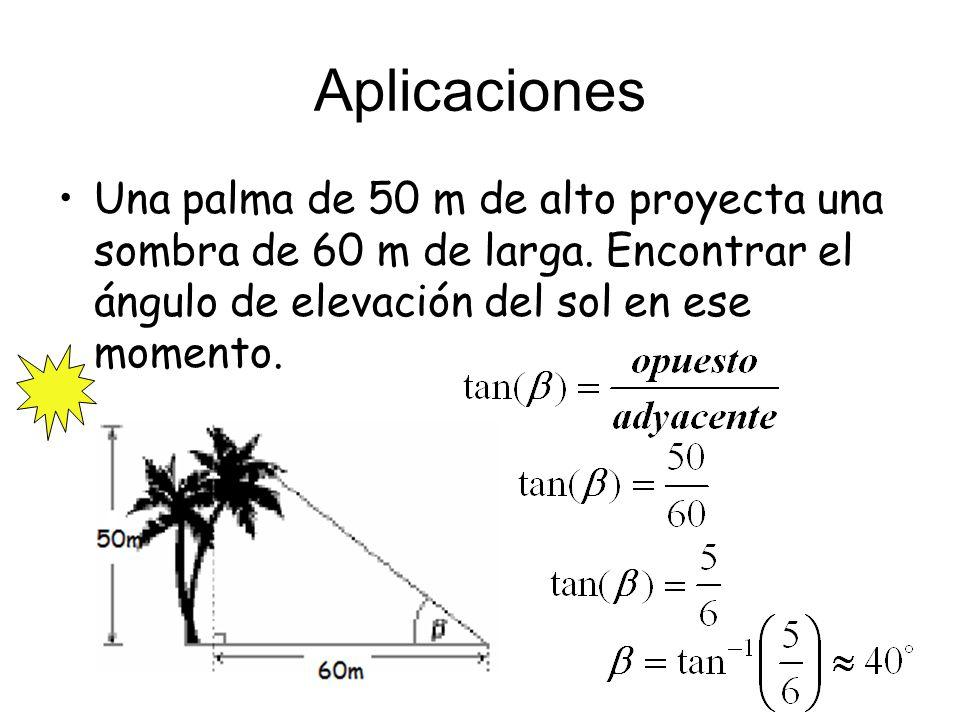 Aplicaciones Una palma de 50 m de alto proyecta una sombra de 60 m de larga. Encontrar el ángulo de elevación del sol en ese momento.