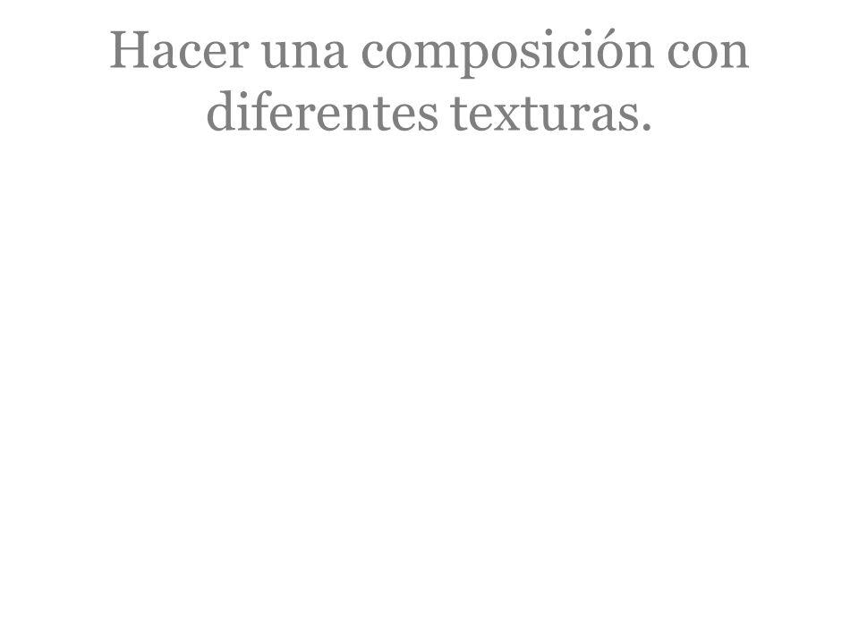 Hacer una composición con diferentes texturas.