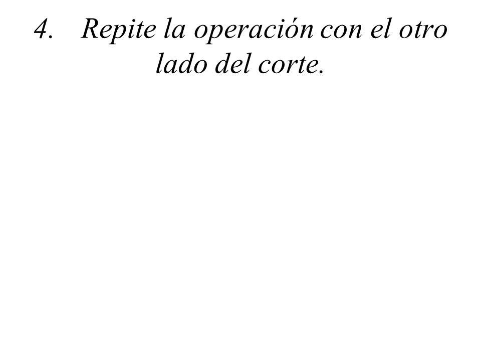 4.Repite la operación con el otro lado del corte.