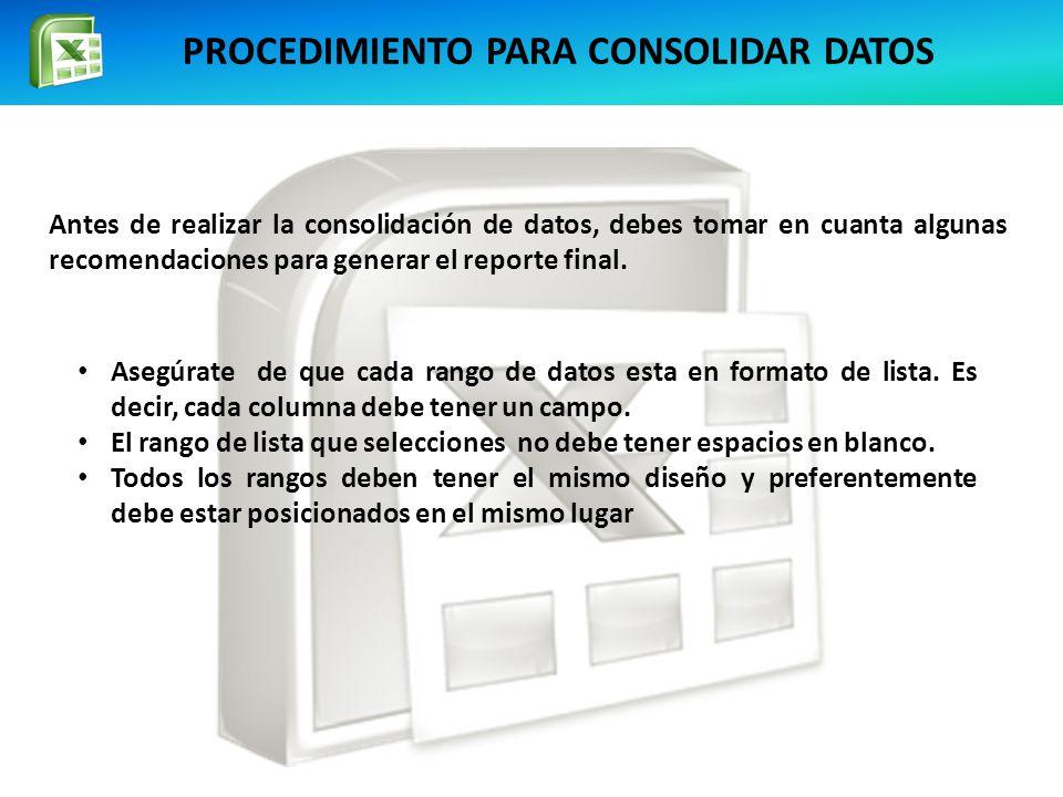PROCEDIMIENTO PARA CONSOLIDAR DATOS Antes de realizar la consolidación de datos, debes tomar en cuanta algunas recomendaciones para generar el reporte final.