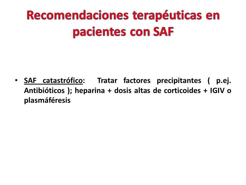 SAF catastrófico: Tratar factores precipitantes ( p.ej.