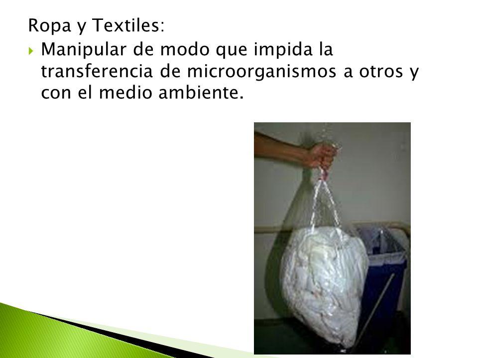 Ropa y Textiles:  Manipular de modo que impida la transferencia de microorganismos a otros y con el medio ambiente.