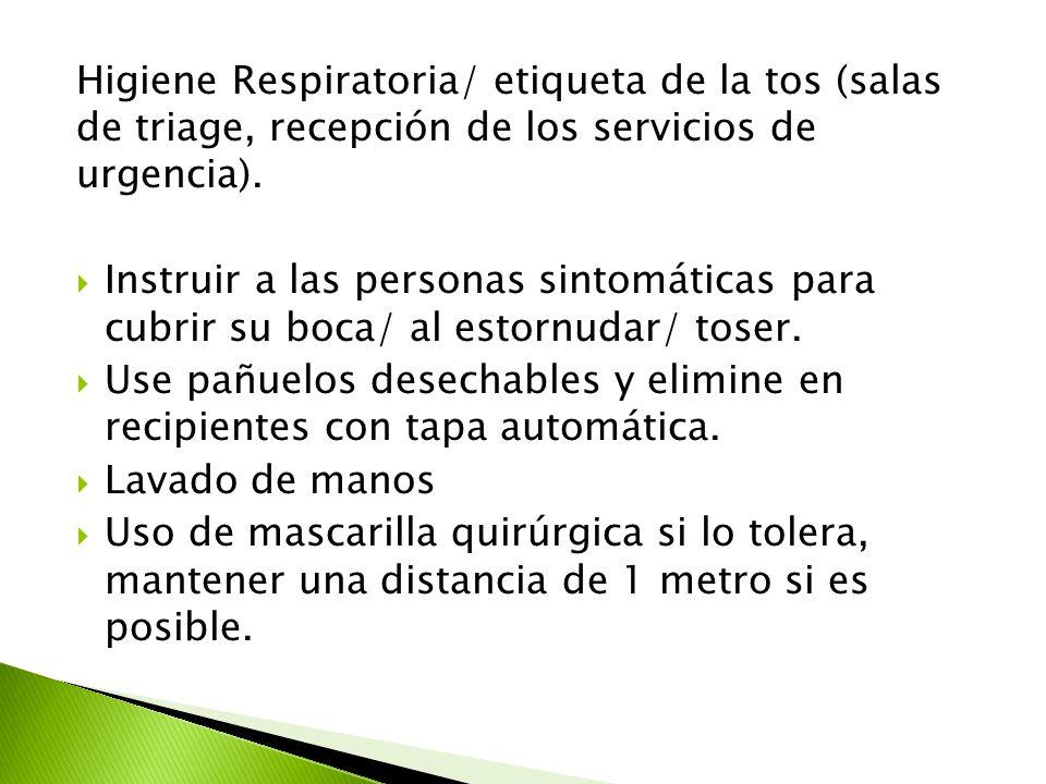 Higiene Respiratoria/ etiqueta de la tos (salas de triage, recepción de los servicios de urgencia).  Instruir a las personas sintomáticas para cubrir