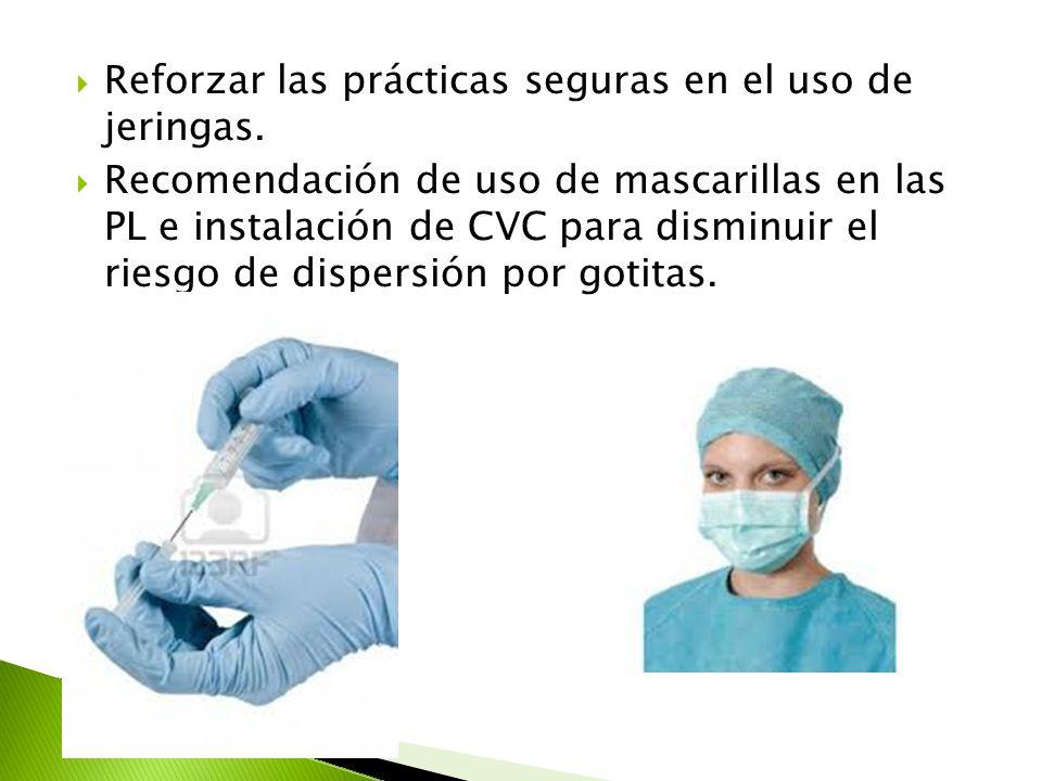  Reforzar las prácticas seguras en el uso de jeringas.  Recomendación de uso de mascarillas en las PL e instalación de CVC para disminuir el riesgo