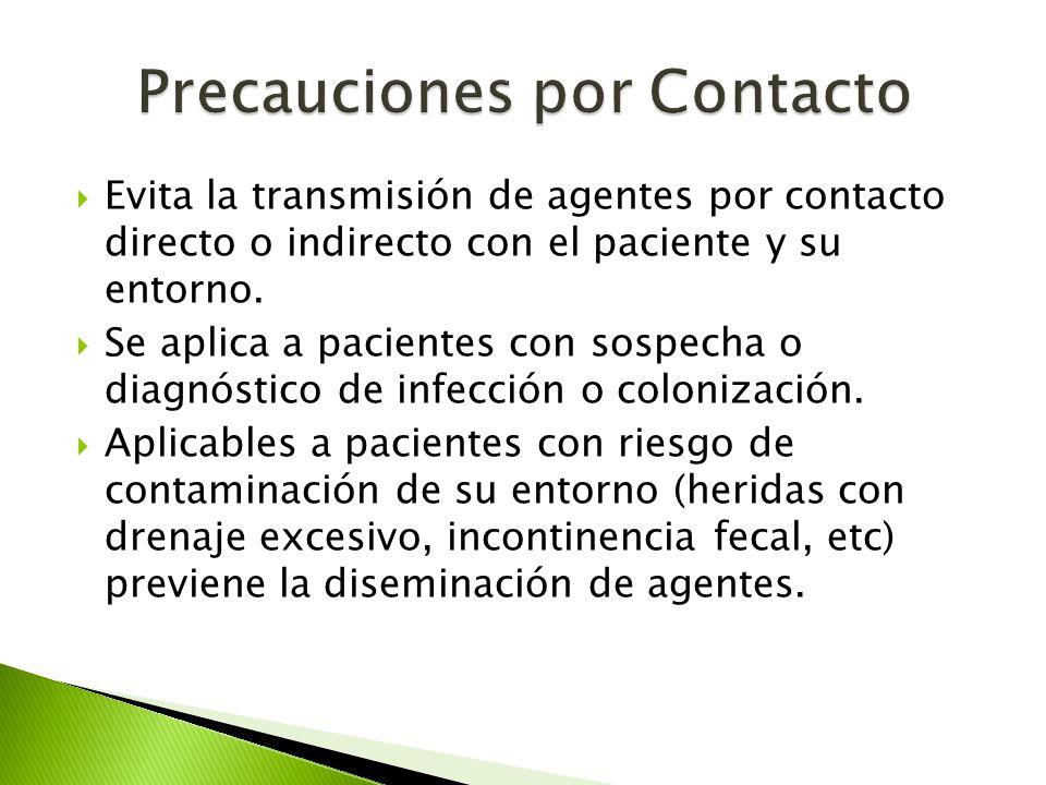  Evita la transmisión de agentes por contacto directo o indirecto con el paciente y su entorno.  Se aplica a pacientes con sospecha o diagnóstico de